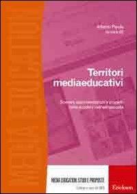 Territori mediaeducativi. Scenari, sperimentazioni e progetti nella scuola e nell'extrascuola (8861372058) by Alberto Parola