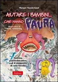 Aiutare i bambini che hanno paura. AttivitÃ: psicoeducative con il supporto di una favola. Kit con CD-ROM (8861373313) by [???]