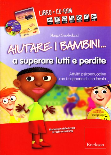 Aiutare i bambini... a superare lutti e perdite. AttivitÃ: psicoeducative con il supporto di una favola. Con CD-ROM (8861374255) by [???]