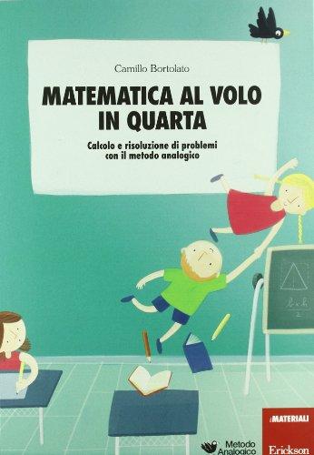 9788861378698: Matematica al volo in quarta. Calcolo e risoluzione di problemi con il metodo analogico (Materiali e strumenti didattici LIM)