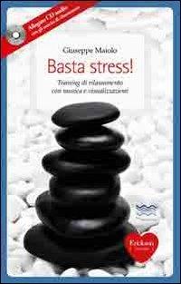 9788861379909: Basta stress! Training di rilassamento con musica e visualizzazioni. Con CD Audio
