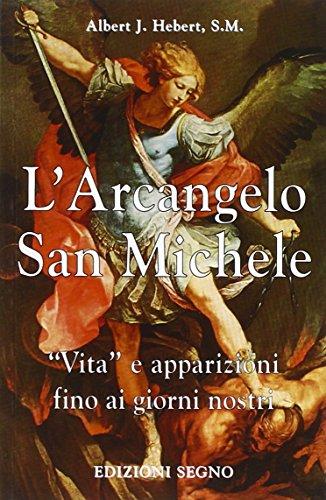 9788861380707: L'arcangelo san Michele. Vita e apparizioni fino ai giorni nostri (Nel segno del mistero)