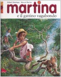 Martina e il gattino vagabondo. Ediz. illustrata: Gilbert Delahaye; Marcel