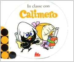 9788861451285: In classe con Calimero. Ediz. illustrata (Orecchie)