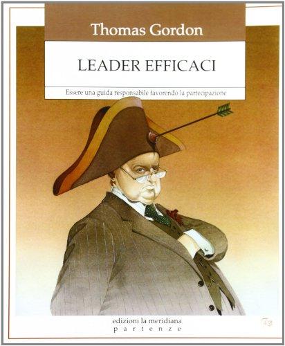 9788861531796: Leader efficaci. Essere una guida responsabile favorendo la partecipazione