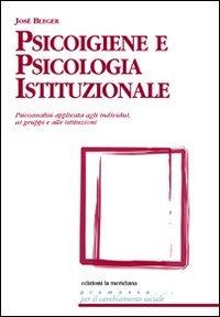 9788861531901: Psicoigiene e psicologia istituzionale. Psicoanalisi applicata agli individui, ai gruppi e alle istituzioni