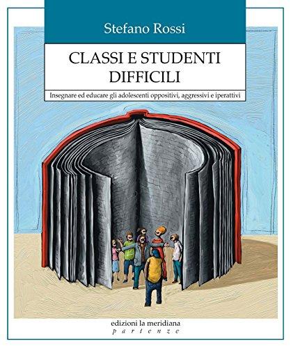 9788861535466: Classi e studenti difficili. Insegnare ed educare gli adolescenti oppositivi, aggressivi e iperattivi