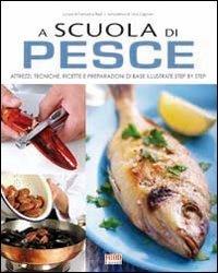 9788861542648: A scuola di cucina. Pesce. Come conoscere, pulire e cucinare pesce, crostacei e frutti di mare