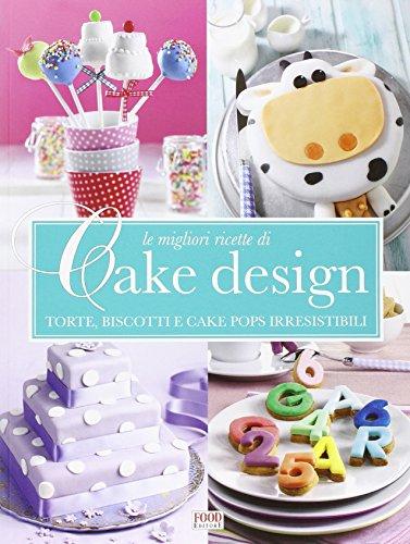 9788861543959: Le migliori ricette di Cake design. Torte, biscotti e cake pops irresistibili
