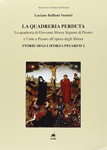 9788861561113: La quadreria perduta. Giovanni Sforza signore di Pesaro e l'arte a Pesaro all'epoca degli Sforza