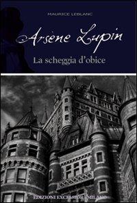 9788861581586: Arsène Lupin. La scheggia d'obice