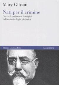 9788861591745: Nati per il crimine. Cesare Lombroso e le origini della criminologia biologica (Economica)