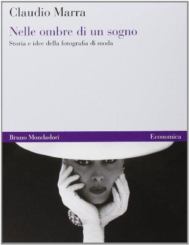 9788861593121: Nelle ombre di un sogno. Storia e idee della fotografia di moda. Ediz. illustrata