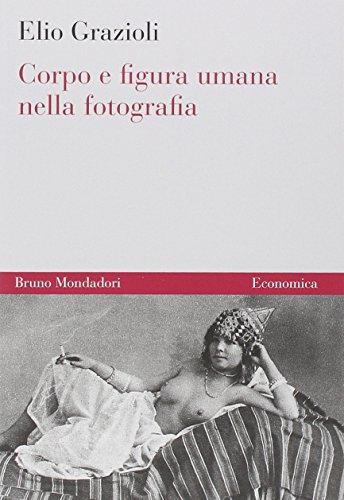 Corpo e figura umana nella fotografia: Elio Grazioli