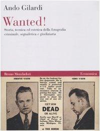 9788861593145: Wanted! Storia, tecnica ed estetica della fotografia criminale, segnaletica e giudiziaria
