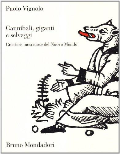 Cannibali, giganti e selvaggi creature mostruose del Nuovo Mondo - Vignolo, Paolo