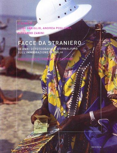 9788861594289: Facce da straniero. 30 anni di fotografia e giornalismo sull'immigrazione in Italia