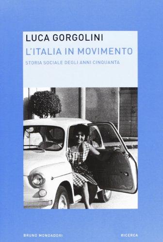 9788861598492: L'Italia in movimento. Storia sociale degli anni Cinquanta