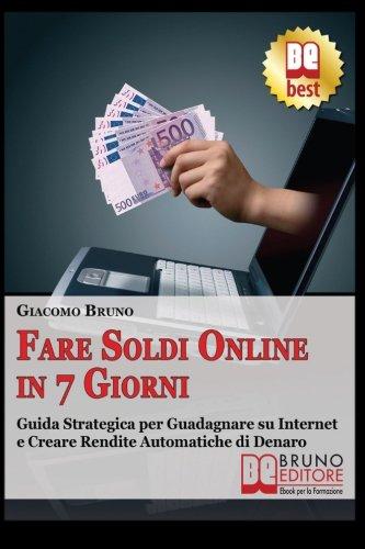 9788861740020: Fare soldi online in 7 giorni: Guida Strategica su Come Guadagnare Denaro su Internet e Creare Rendite Automatiche con il Web