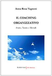 Il coaching organizzativo. Storia, teorie e metodi: A. Rosa Vagnoni