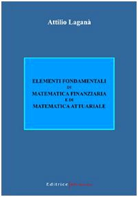 Elementi fondamentali di matematica finanziaria e di: Attilio Laganà