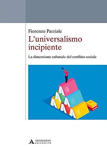 9788861848863: L'universalismo incipiente. La dimensione culturale del conflitto sociale