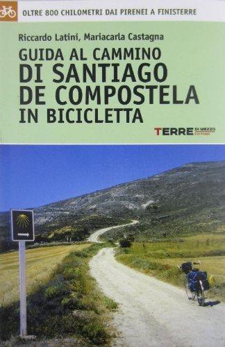 9788861891098: Guida al cammino di Santiago de Compostela in bicicletta. Oltre 800 chilometri dai Pirenei a Finisterre