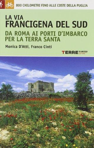 9788861891661: La via Francigena del sud da Roma ai porti d'imbarco per la Terra Santa. 800 chilometri fino alle coste della Puglia