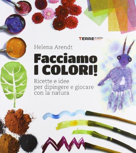 9788861892613: Facciamo i colori! Ricette e idee per dipingere e giocare con la natura