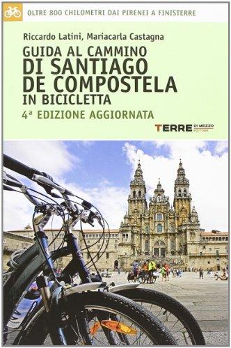 9788861892644: Guida al cammino di Santiago de Compostela in bicicletta. Oltre 800 chilometri dai Pirenei a Finisterre