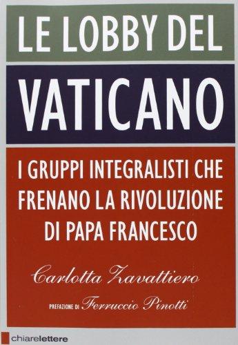 9788861902961: Le lobby del Vaticano. I gruppi integralisti che frenano la rivoluzione di papa Francesco