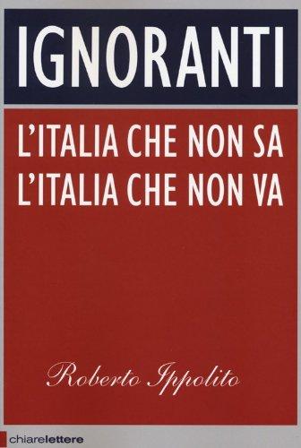 9788861903630: Ignoranti. L'Italia che non sa l'Italia che non va