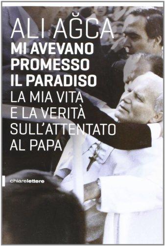 9788861904040: Mi avevano promesso il paradiso. La mia vita e la verità sull'attentato al papa (Reverse)