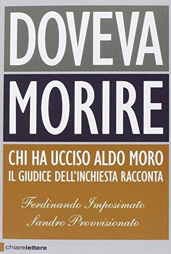 9788861905153: Doveva morire. Chi ha ucciso Aldo Moro. Il giudice dell'inchiesta racconta (Principioattivo)