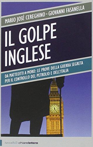 9788861905368: Il golpe inglese. Da Matteotti a Moro: le prove della guerra segreta per il controllo del petrolio e dell'Italia