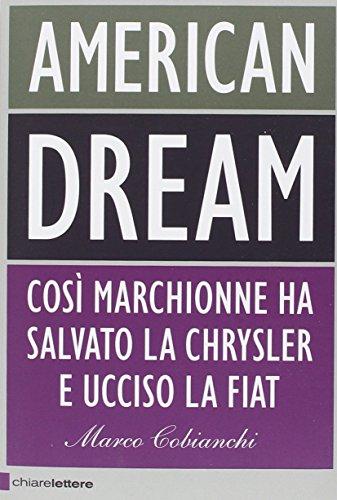 9788861905832: American dream. Così Marchionne ha salvato la Chrysler e ucciso la Fiat
