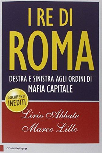 9788861907065: I re di Roma. Destra e sinistra agli ordini di mafia capitale