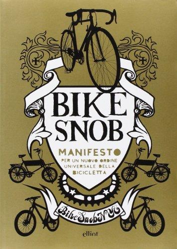 9788861921368: Bike snob. Manifesto per un nuovo ordine universale della bicicletta