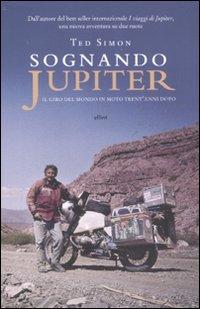 Sognando Jupiter. Il giro del mondo in motocicletta trent'anni dopo (9788861922204) by Ted Simon