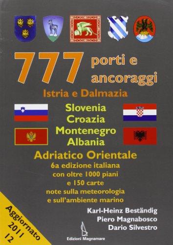 9788862000154: 777 porti e ancoraggi. Istria e Dalmazia, Slovenia, Croazia, Montenegro, Albania