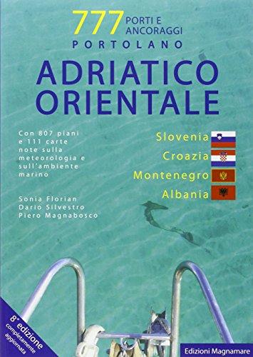 Adriatico orientale: Slovenia, Croazia, Montenegro, Albania. Portolano. 777 porti e ancoraggi (...