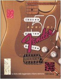 9788862080101: Cinquanta anni di Fender. La storia delle leggendarie chitarre elettriche