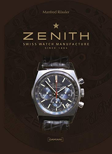 Zenith: Swiss Watch Manufacture Since 1865: Manfred Rossler (Editor)