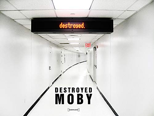 Moby: Destroyed: Moby