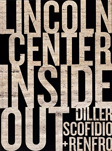Diller, Scofidio + Renfro: Lincoln Center Inside Out: An Architectural Account: Renfro, Diller ...