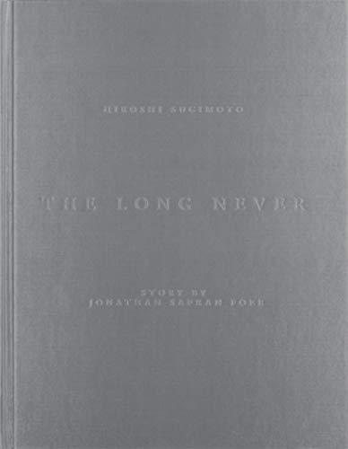Hiroshi Sugimoto: The Long Never: Sugimoto, Hiroshi