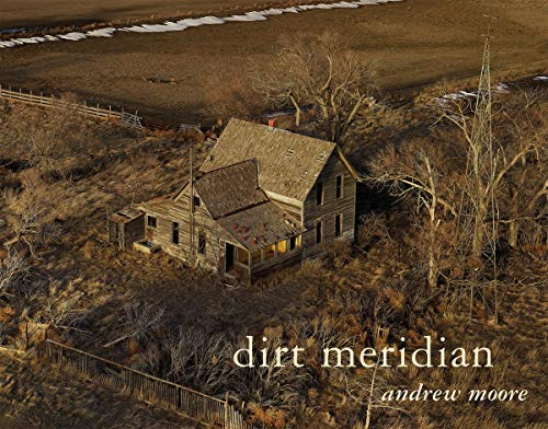 Andrew Moore: Dirt Meridian (Hardcover): Andrew Moore