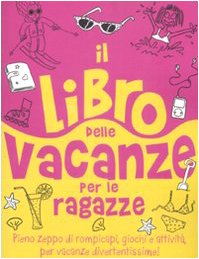 9788862123365: Il libro delle vacanze per le ragazze. Ediz. illustrata