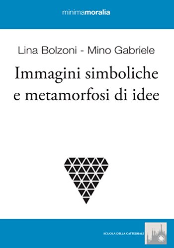 Immagini simboliche e metamorfosi di idee: Bolzoni, Lina/ Gabriele,