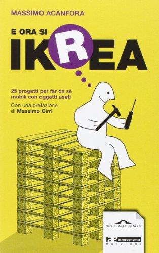 9788862203586: E ora si Ikrea. 25 progetti per far da sé mobili con oggetti usati